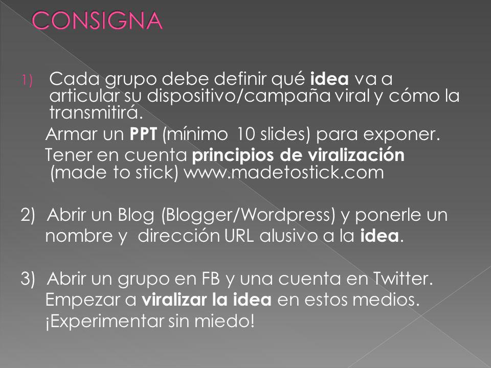 1) Cada grupo debe definir qué idea va a articular su dispositivo/campaña viral y cómo la transmitirá. Armar un PPT (mínimo 10 slides) para exponer. T