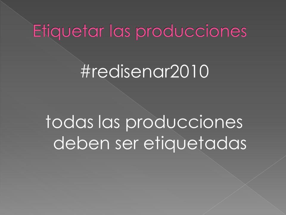 #redisenar2010 todas las producciones deben ser etiquetadas