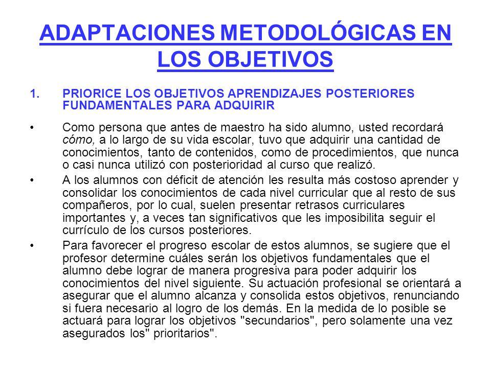 ADAPTACIONES METODOLÓGICAS EN LOS OBJETIVOS 1.PRIORICE LOS OBJETIVOS APRENDIZAJES POSTERIORES FUNDAMENTALES PARA ADQUIRIR Como persona que antes de ma