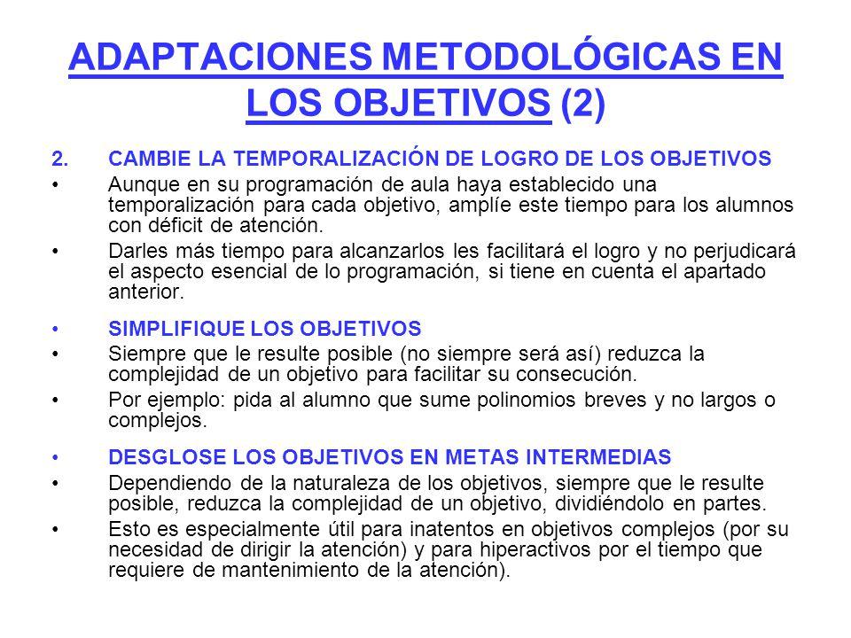 ADAPTACIONES METODOLÓGICAS EN LOS OBJETIVOS (2) 2.CAMBIE LA TEMPORALlZACIÓN DE LOGRO DE LOS OBJETIVOS Aunque en su programación de aula haya estableci
