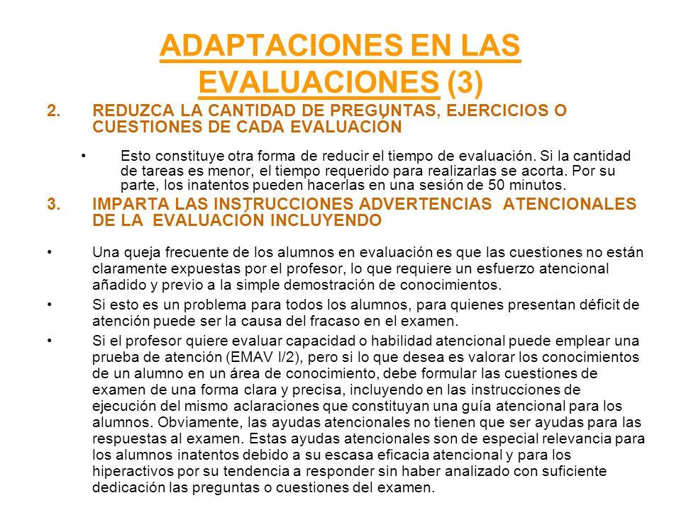 ADAPTACIONES EN LAS EVALUACIONES (3) 2.REDUZCA LA CANTIDAD DE PREGUNTAS, EJERCICIOS O CUESTIONES DE CADA EVALUACIÓN Esto constituye otra forma de redu