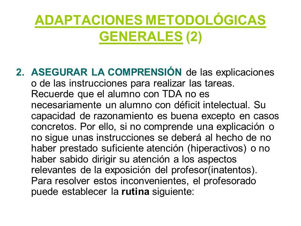 ADAPTACIONES METODOLÓGICAS GENERALES (2) 2.ASEGURAR LA COMPRENSIÓN de las explicaciones o de las instrucciones para realizar las tareas. Recuerde que