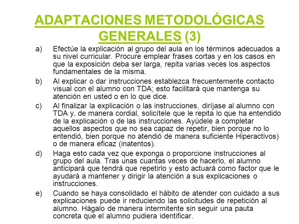 ADAPTACIONES METODOLÓGICAS GENERALES (4) 3.PERMITA AL ALUMNO HIPERACTIVO REALICE ALGÚN DESPLAZAMIENTO por el aula a intervalos periódicos.