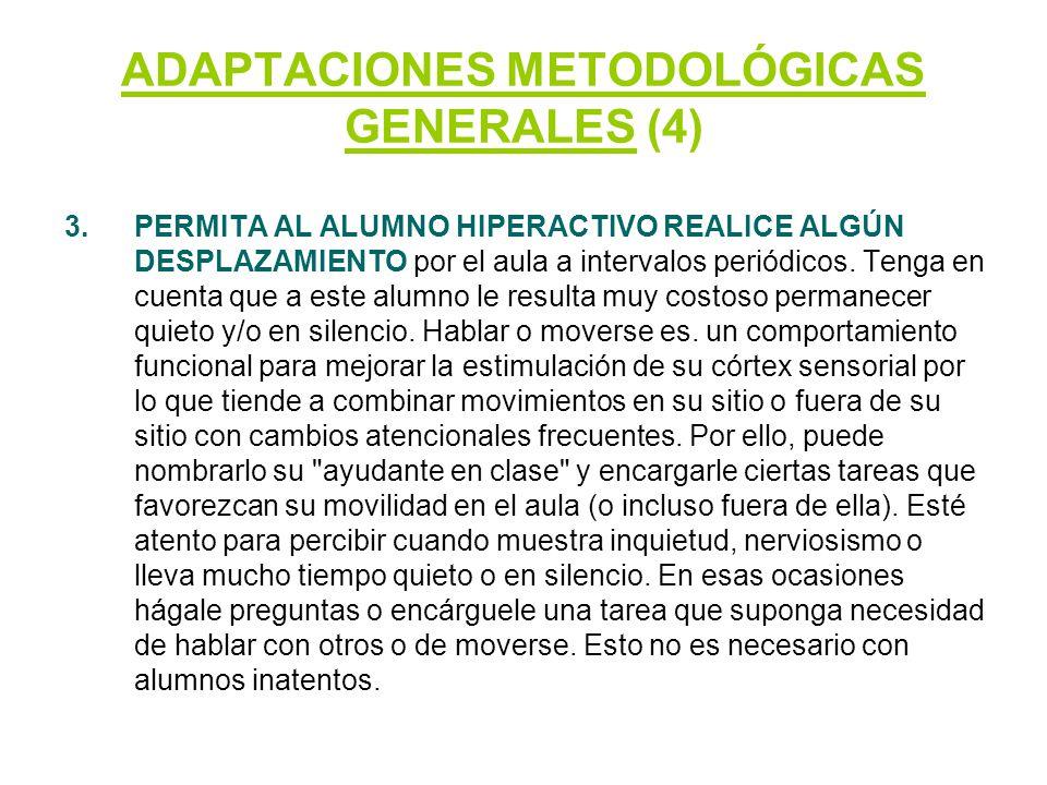 ADAPTACIONES METODOLÓGICAS GENERALES (4) 3.PERMITA AL ALUMNO HIPERACTIVO REALICE ALGÚN DESPLAZAMIENTO por el aula a intervalos periódicos. Tenga en cu