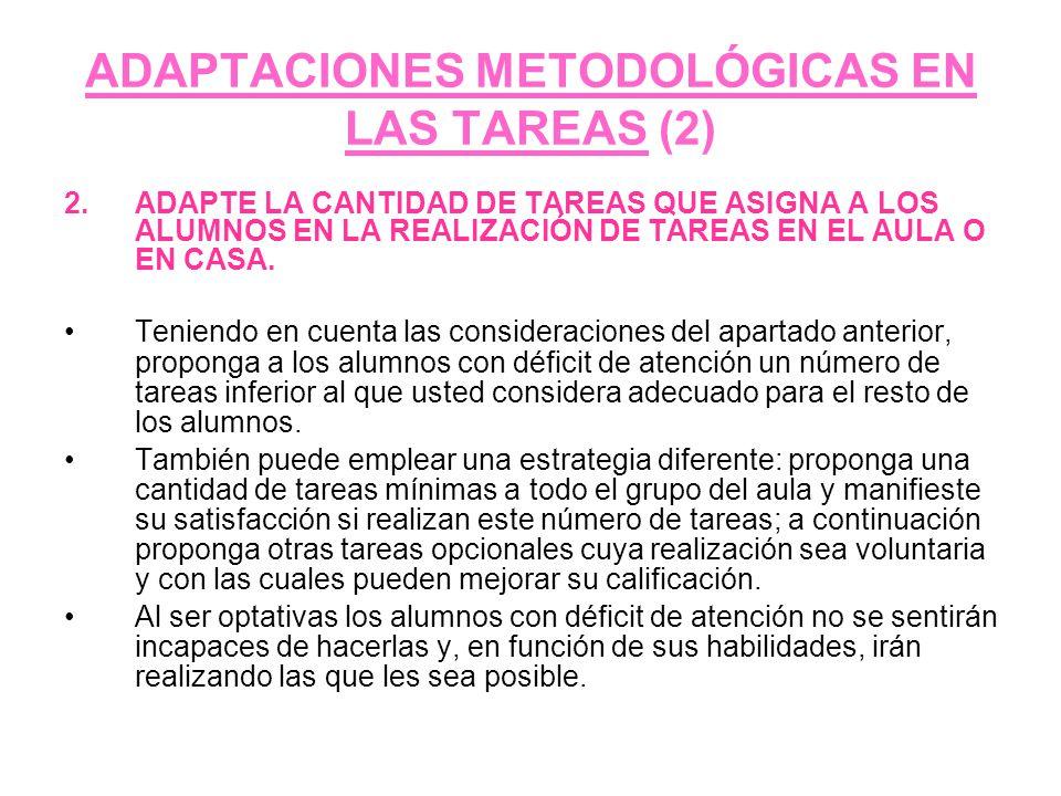 ADAPTACIONES METODOLÓGICAS EN LAS TAREAS (2) 2.ADAPTE LA CANTIDAD DE TAREAS QUE ASIGNA A LOS ALUMNOS EN LA REALIZACIÓN DE TAREAS EN EL AULA O EN CASA.
