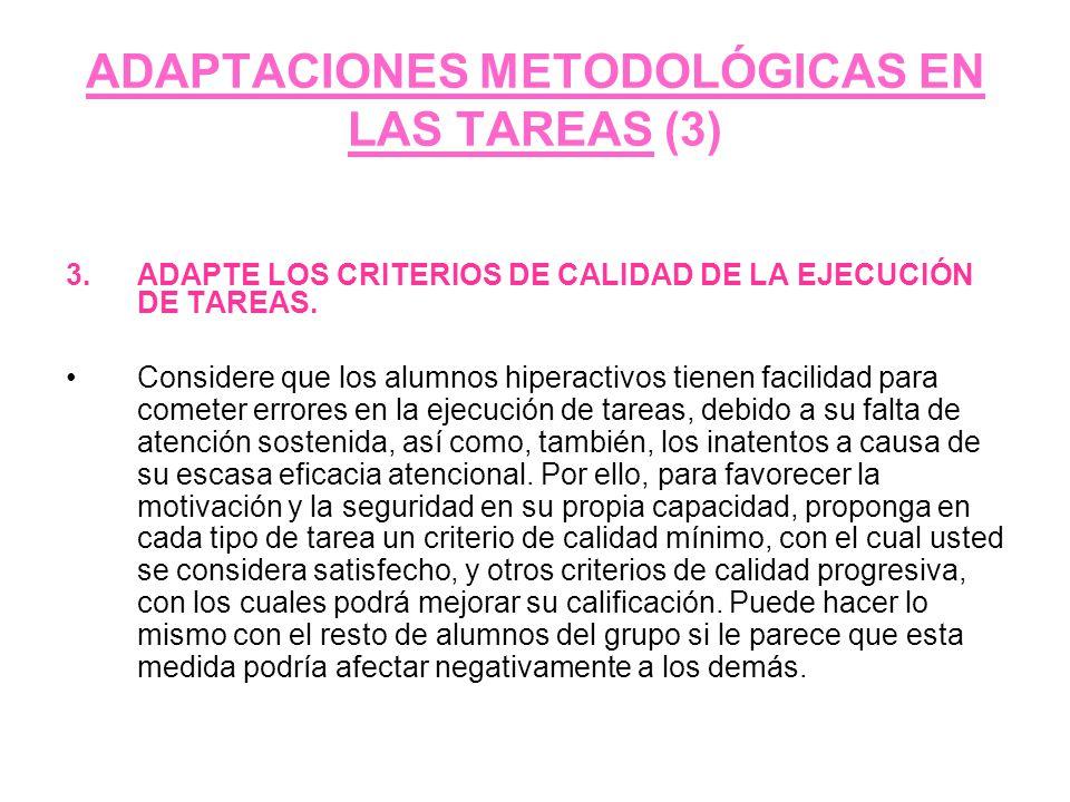 ADAPTACIONES METODOLÓGICAS EN LAS TAREAS (3) 3.ADAPTE LOS CRITERIOS DE CALIDAD DE LA EJECUCIÓN DE TAREAS. Considere que los alumnos hiperactivos tiene