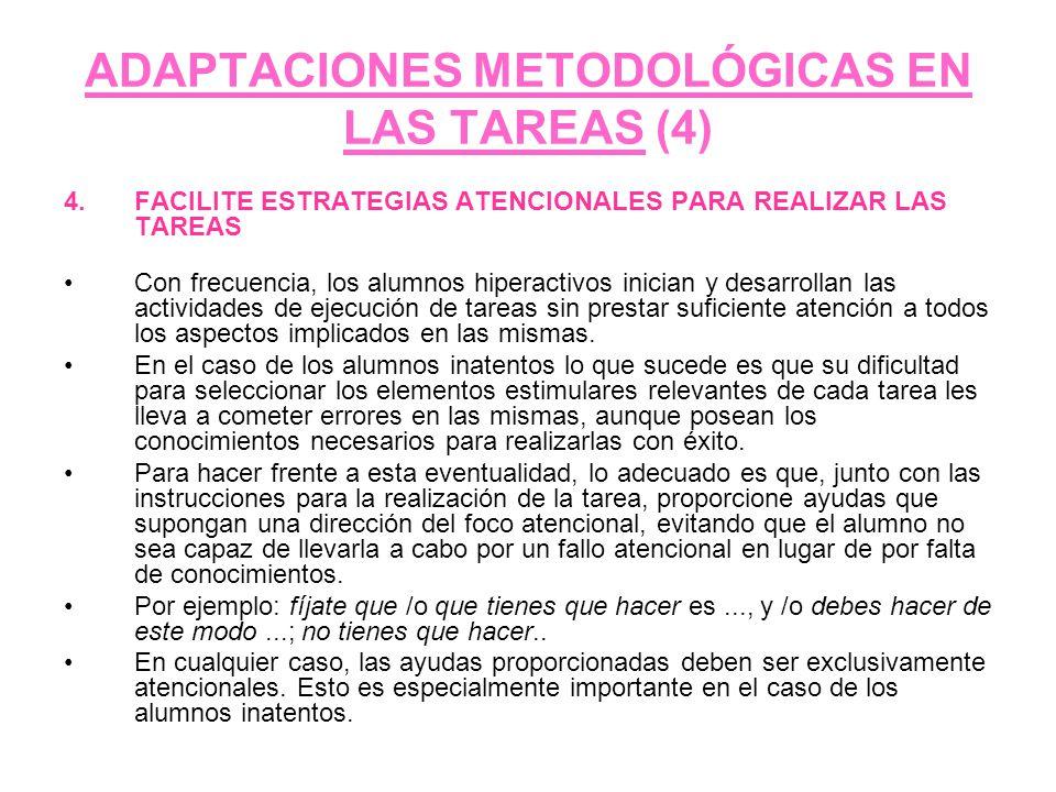 ADAPTACIONES METODOLÓGICAS EN LAS TAREAS (4) 4.FACILITE ESTRATEGIAS ATENCIONALES PARA REALIZAR LAS TAREAS Con frecuencia, los alumnos hiperactivos ini