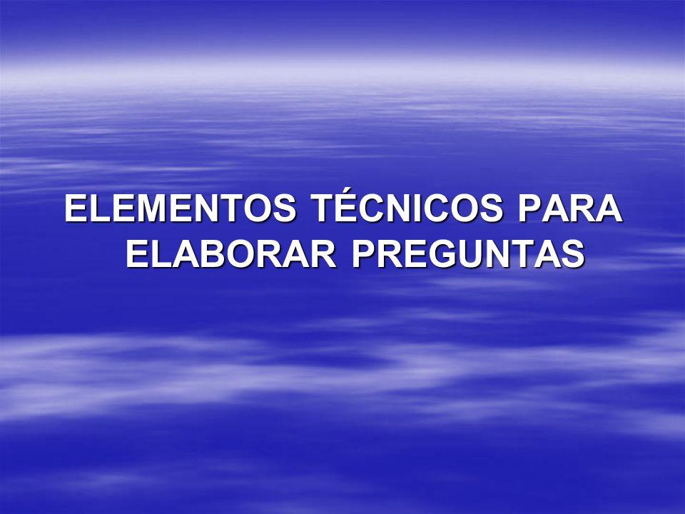 ELEMENTOS TÉCNICOS PARA ELABORAR PREGUNTAS