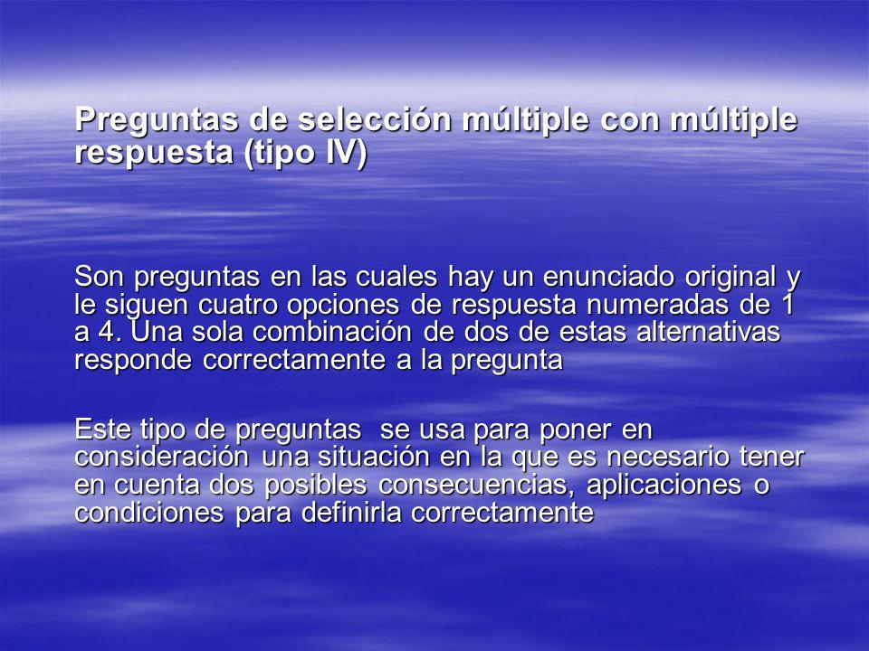 Preguntas de selección múltiple con múltiple respuesta (tipo IV) Son preguntas en las cuales hay un enunciado original y le siguen cuatro opciones de