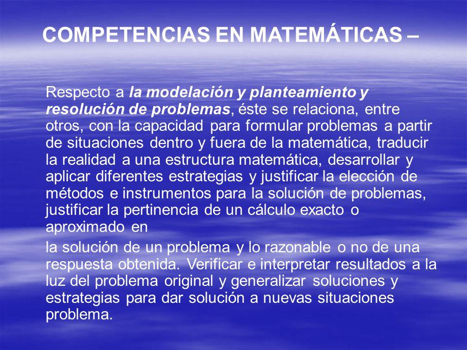 COMPETENCIAS EN MATEMÁTICAS – Respecto a la modelación y planteamiento y resolución de problemas, éste se relaciona, entre otros, con la capacidad par