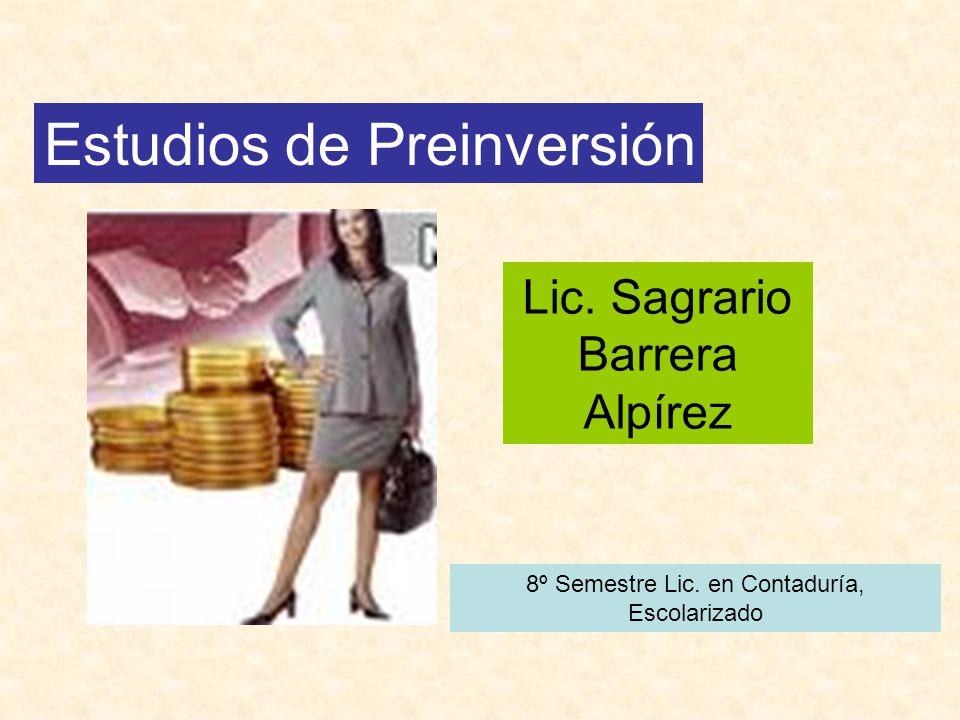 Estudios de Preinversión Lic. Sagrario Barrera Alpírez 8º Semestre Lic. en Contaduría, Escolarizado