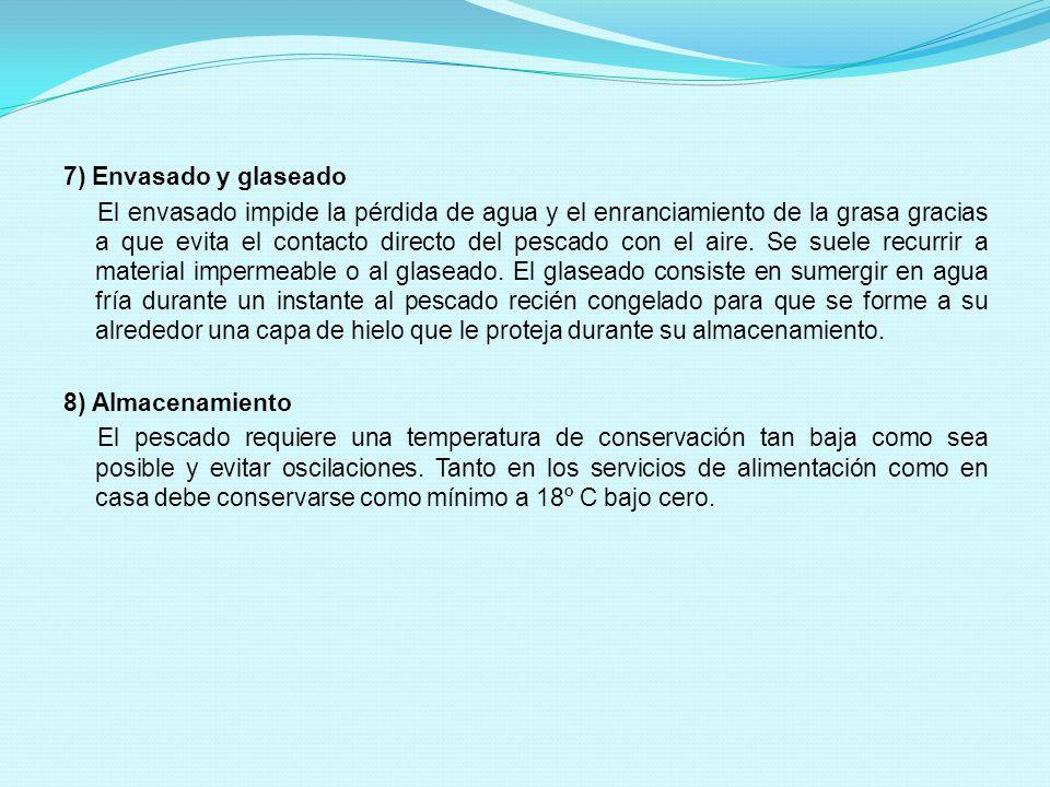 7) Envasado y glaseado El envasado impide la pérdida de agua y el enranciamiento de la grasa gracias a que evita el contacto directo del pescado con el aire.
