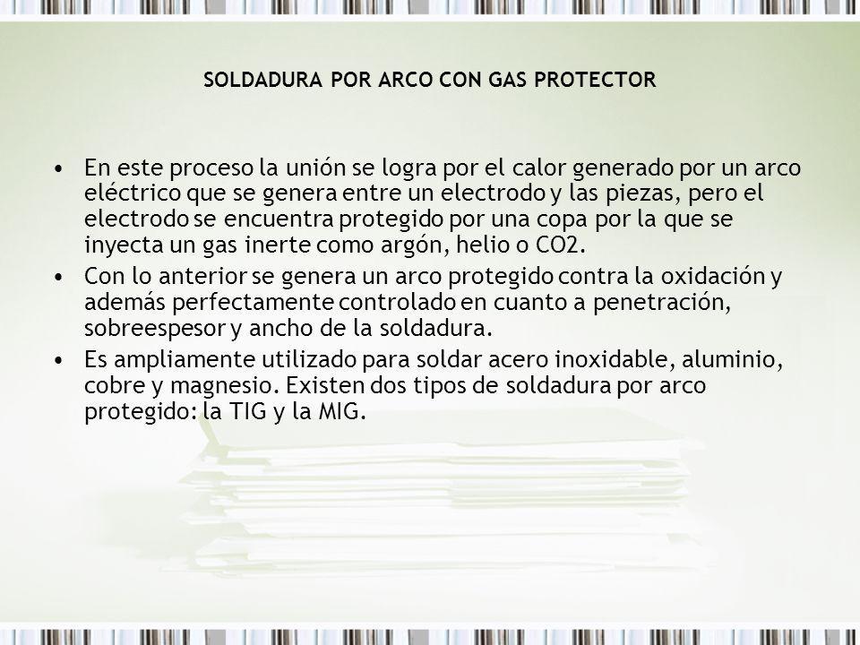 SOLDADURA POR ARCO CON GAS PROTECTOR En este proceso la unión se logra por el calor generado por un arco eléctrico que se genera entre un electrodo y