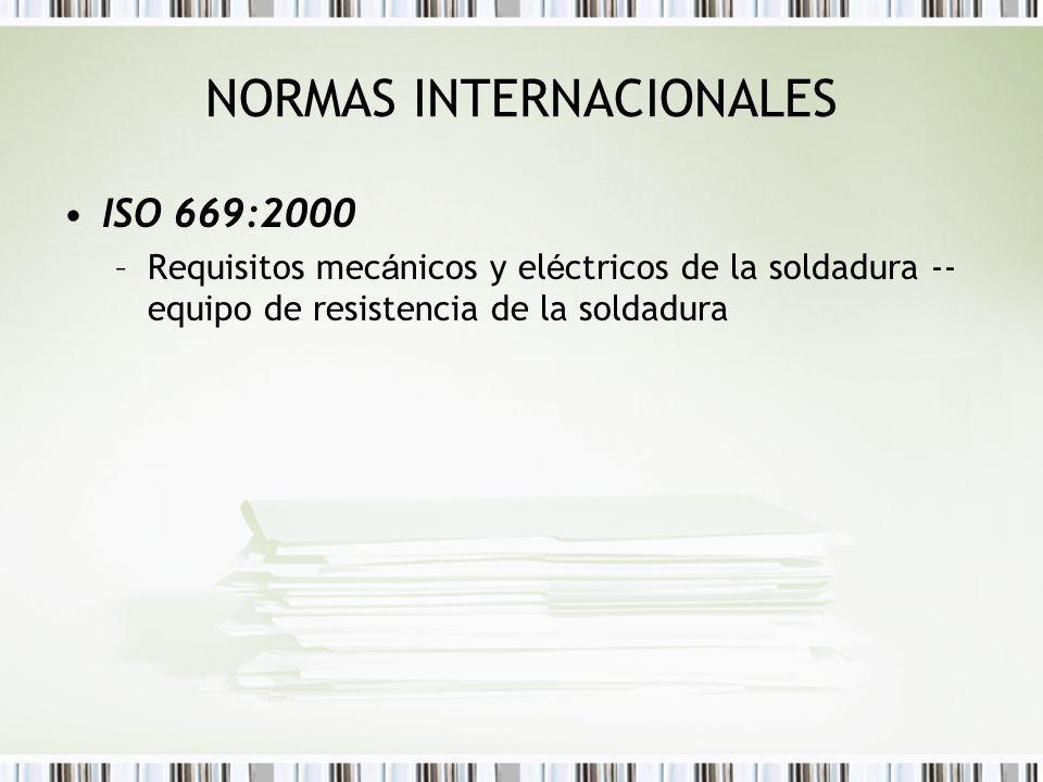 NORMAS INTERNACIONALES ISO 669:2000 –Requisitos mec á nicos y el é ctricos de la soldadura -- equipo de resistencia de la soldadura