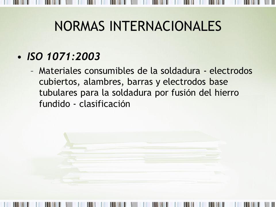 NORMAS INTERNACIONALES ISO 1071:2003 –Materiales consumibles de la soldadura - electrodos cubiertos, alambres, barras y electrodos base tubulares para