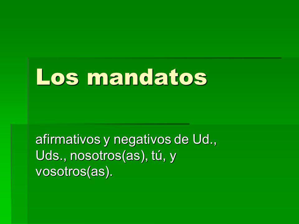 Mandatos de Ud., Uds, nosotros, no…tú y no…vosotros(as): Para formar estos mandatos usamos el presente de subjuntivo.
