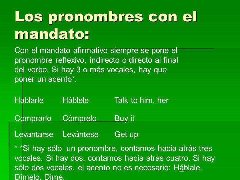 Los pronombres con el mandato: Con el mandato negativo siempre se pone el pronombre reflexivo, indirecto o directo delante del verbo.