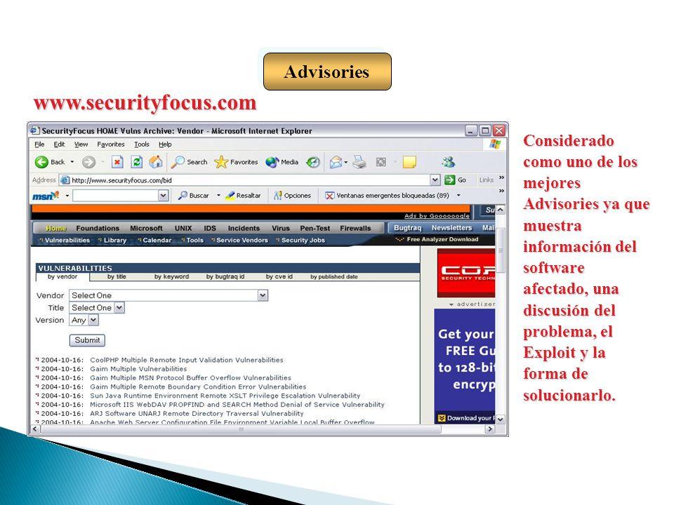 Advisories www.securityfocus.com Considerado como uno de los mejores Advisories ya que muestra información del software afectado, una discusión del pr