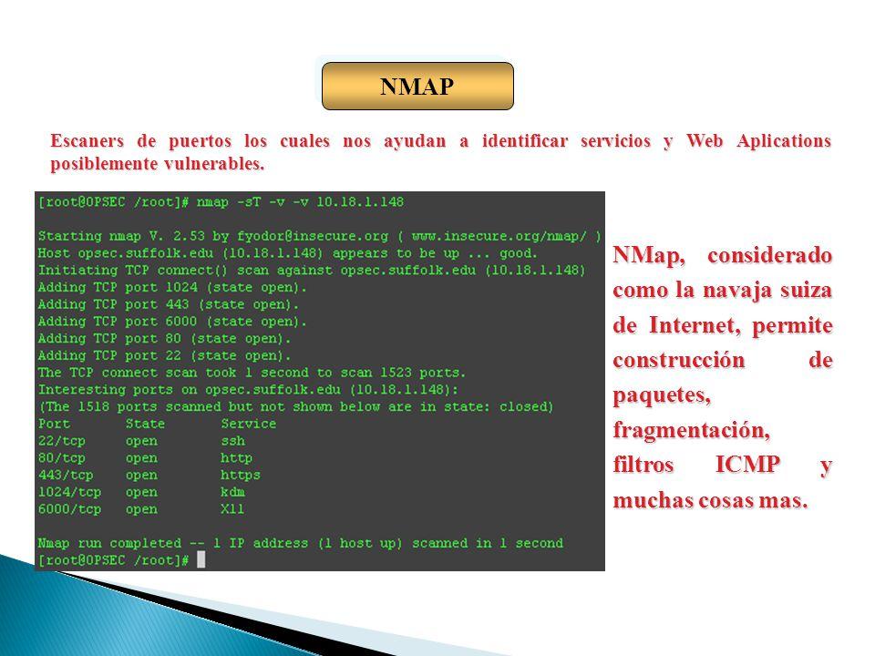 NMAP Escaners de puertos los cuales nos ayudan a identificar servicios y Web Aplications posiblemente vulnerables. NMap, considerado como la navaja su