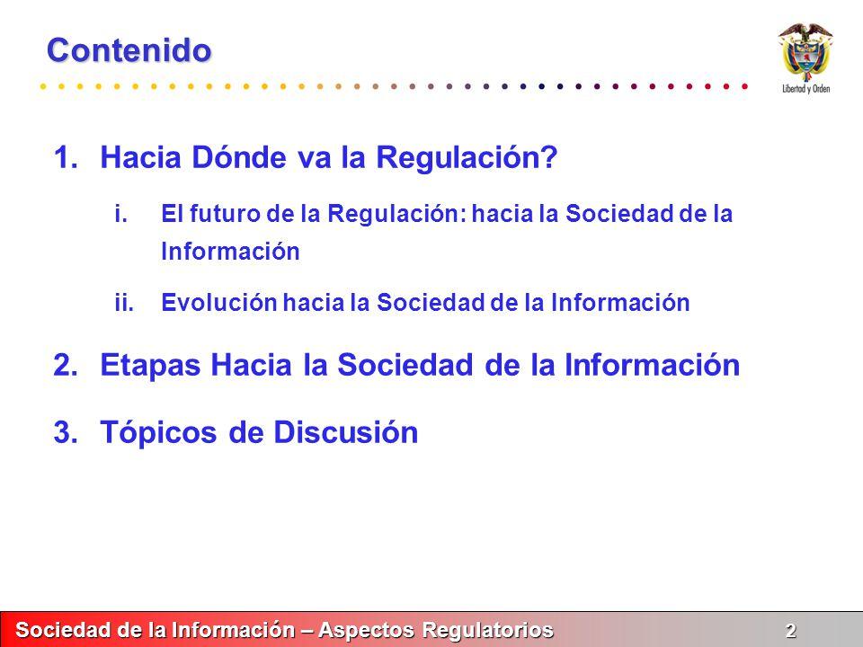 Sociedad de la Información – Aspectos Regulatorios 3 Sociedad de la Información – Aspectos Regulatorios 3 Contenido 1.¿Hacia Dónde va la Regulación.