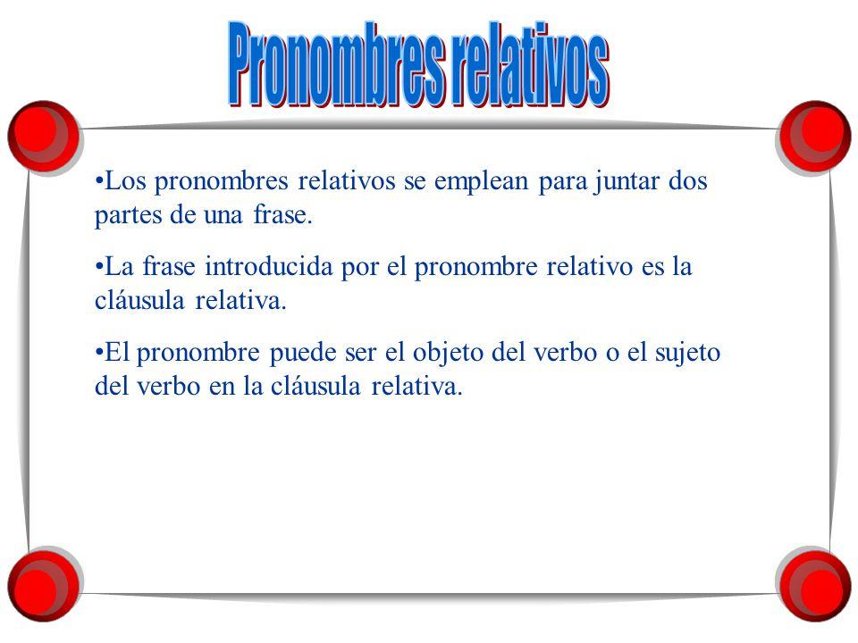 Los pronombres relativos se emplean para juntar dos partes de una frase.