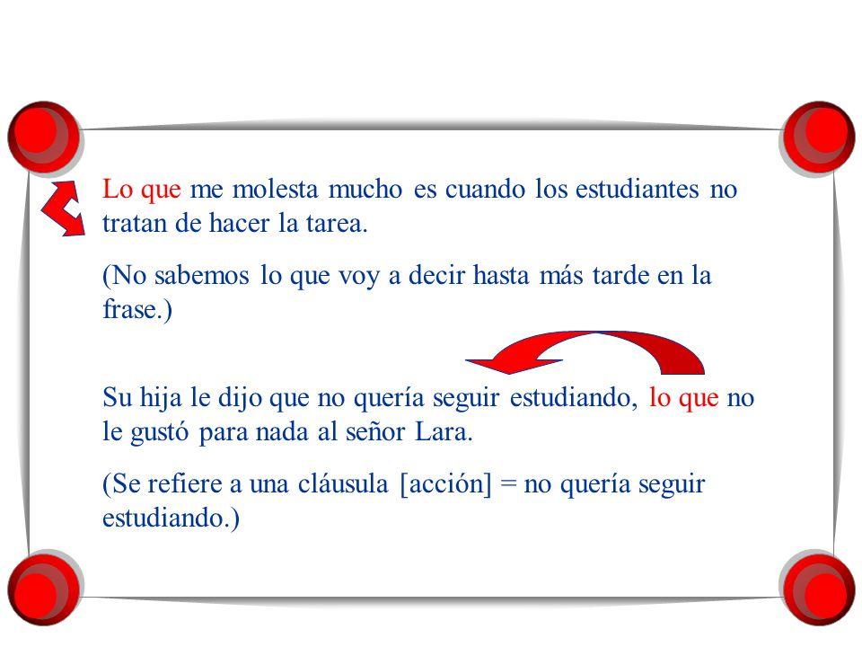 Lo que, el pronombre relativo neutro, Se usa para referirse a alguna idea no mencionada o a una acción (cláusula).