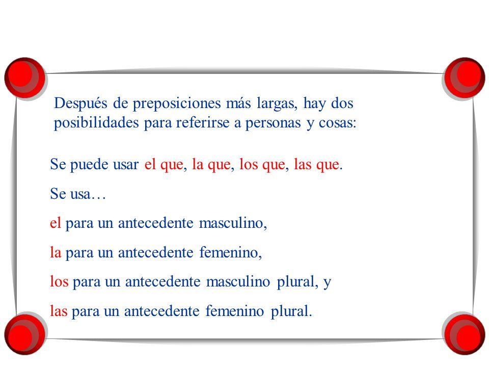 Después de las preposiciones A, DE, CON, EN se usa QUIEN(ES) para referirse a personas: La chica de quien hablo es Juana. Los chicos con quienes voy a