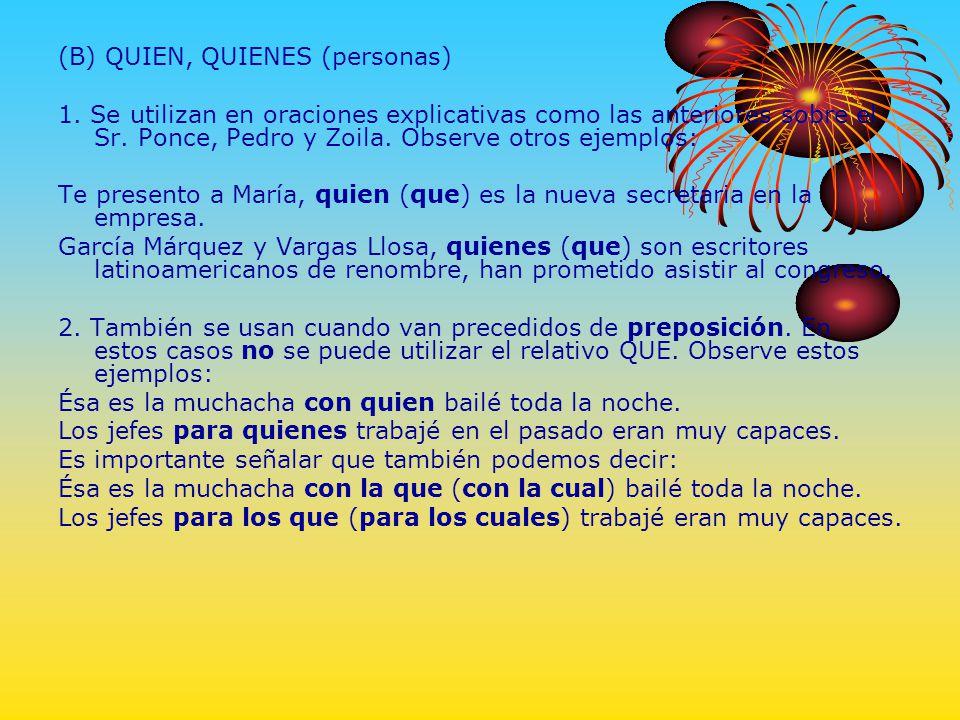 (B) QUIEN, QUIENES (personas) 1. Se utilizan en oraciones explicativas como las anteriores sobre el Sr. Ponce, Pedro y Zoila. Observe otros ejemplos: