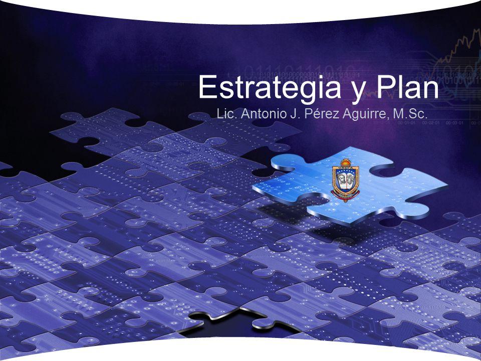 Lic. Antonio J. Pérez Aguirre, M.Sc. Estrategia y Plan