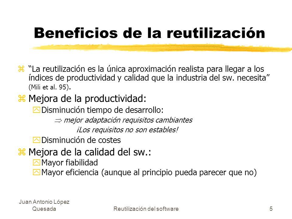 Juan Antonio López QuesadaReutilización del software5 Beneficios de la reutilización zLa reutilización es la única aproximación realista para llegar a