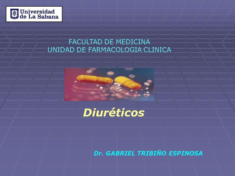Diuréticos Dr. GABRIEL TRIBIÑO ESPINOSA FACULTAD DE MEDICINA UNIDAD DE FARMACOLOGIA CLINICA