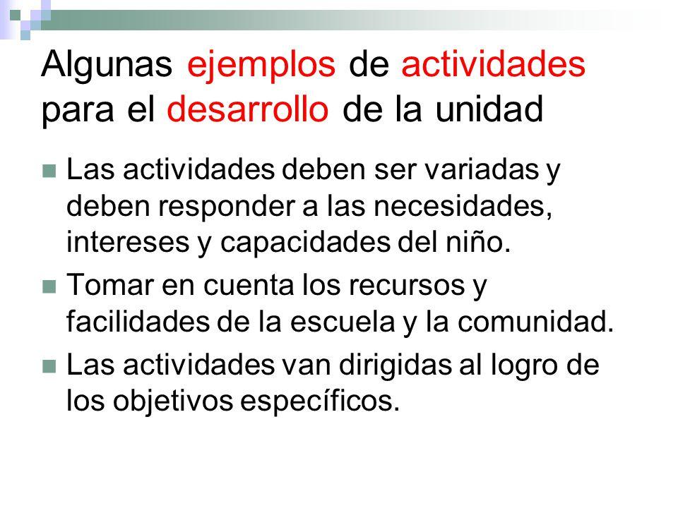 Algunas ejemplos de actividades para el desarrollo de la unidad Las actividades deben ser variadas y deben responder a las necesidades, intereses y ca