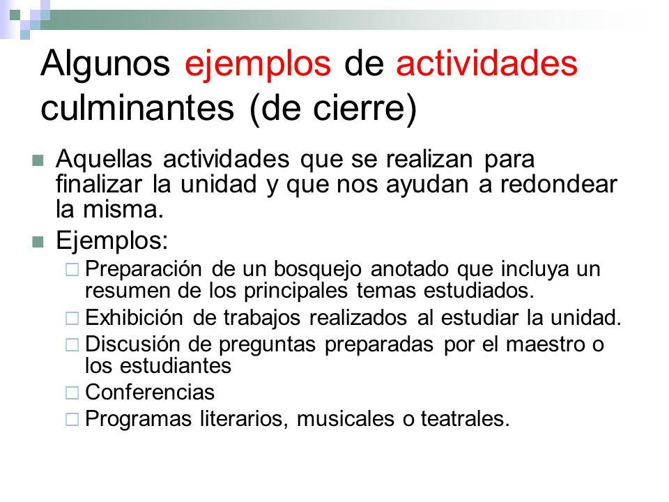 Algunos ejemplos de actividades culminantes (de cierre) Aquellas actividades que se realizan para finalizar la unidad y que nos ayudan a redondear la