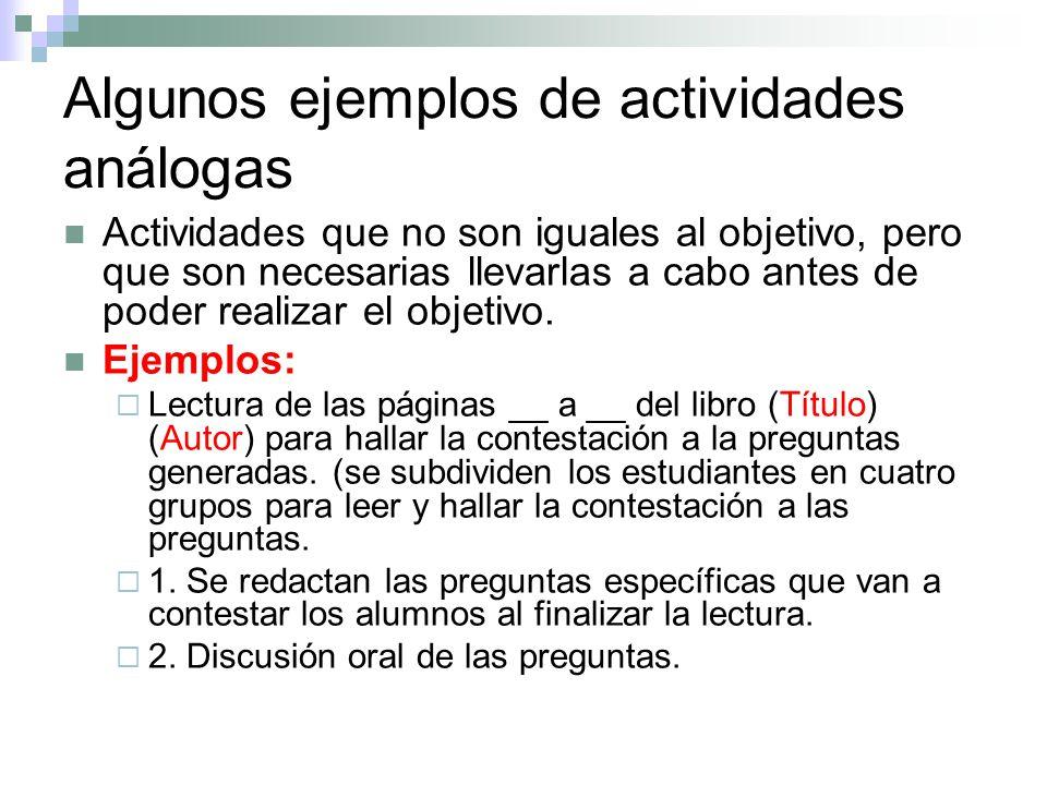 Algunos ejemplos de actividades análogas Actividades que no son iguales al objetivo, pero que son necesarias llevarlas a cabo antes de poder realizar