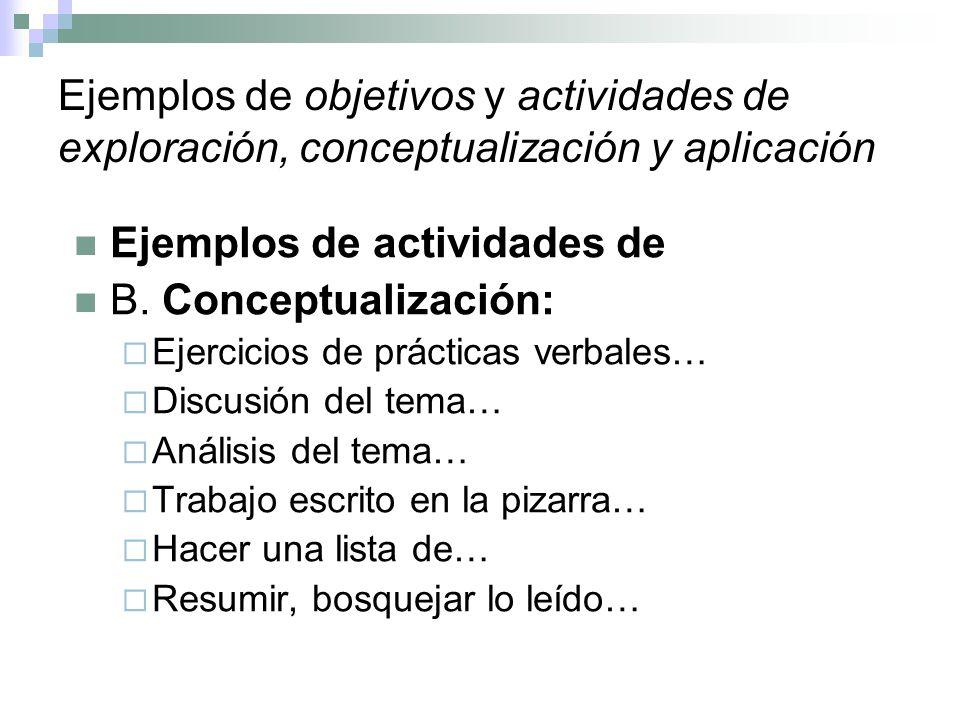 Ejemplos de objetivos y actividades de exploración, conceptualización y aplicación Ejemplos de actividades de B. Conceptualización: Ejercicios de prác