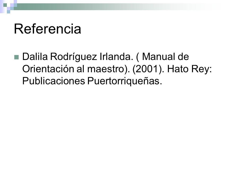 Referencia Dalila Rodríguez Irlanda. ( Manual de Orientación al maestro). (2001). Hato Rey: Publicaciones Puertorriqueñas.