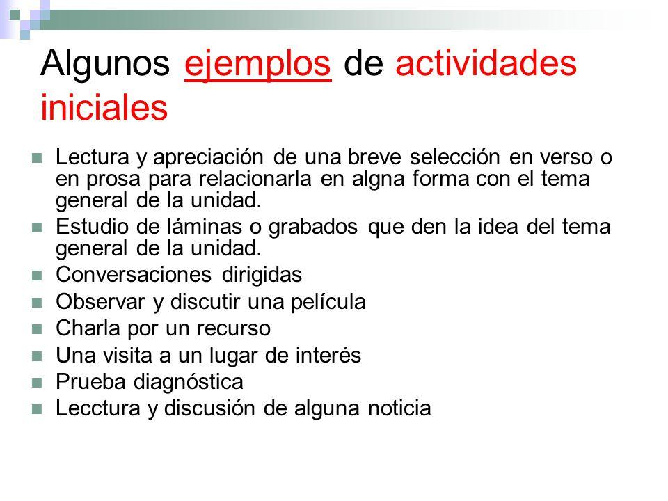 Algunos ejemplos de actividades iniciales Lectura y apreciación de una breve selección en verso o en prosa para relacionarla en algna forma con el tem