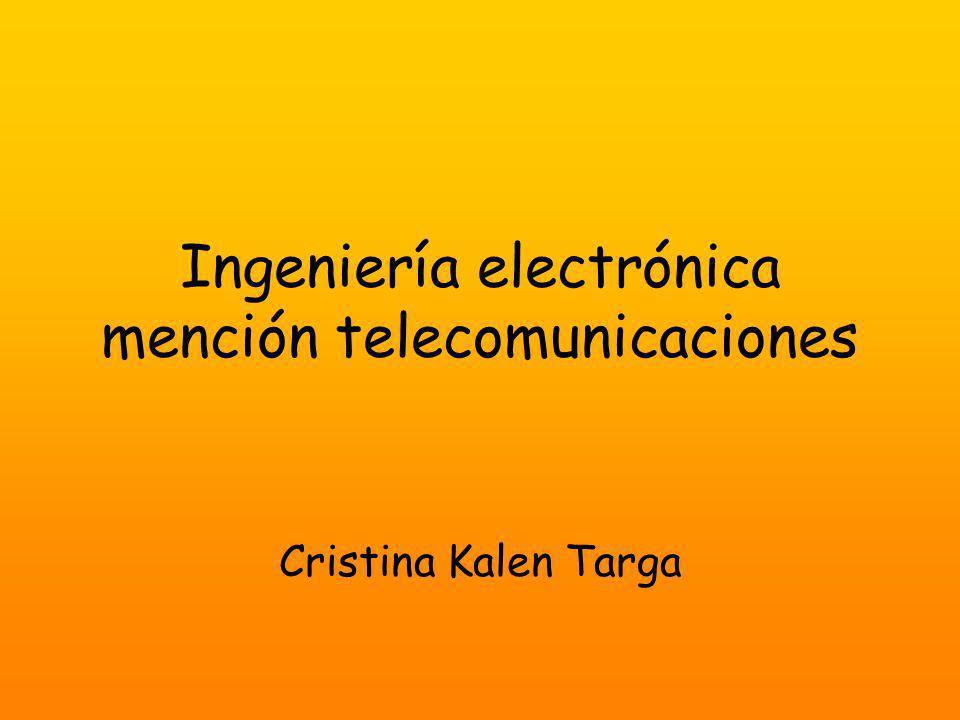 Ingeniería electrónica mención telecomunicaciones Cristina Kalen Targa