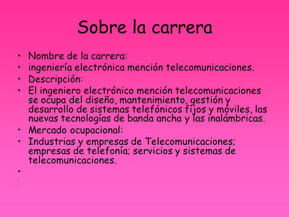 Sobre la carrera Nombre de la carrera: ingeniería electrónica mención telecomunicaciones.