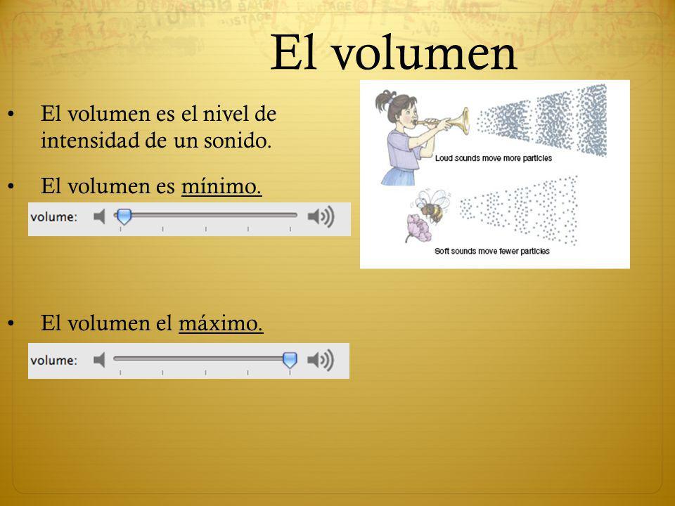 El volumen El volumen es el nivel de intensidad de un sonido. El volumen es mínimo. El volumen el máximo.