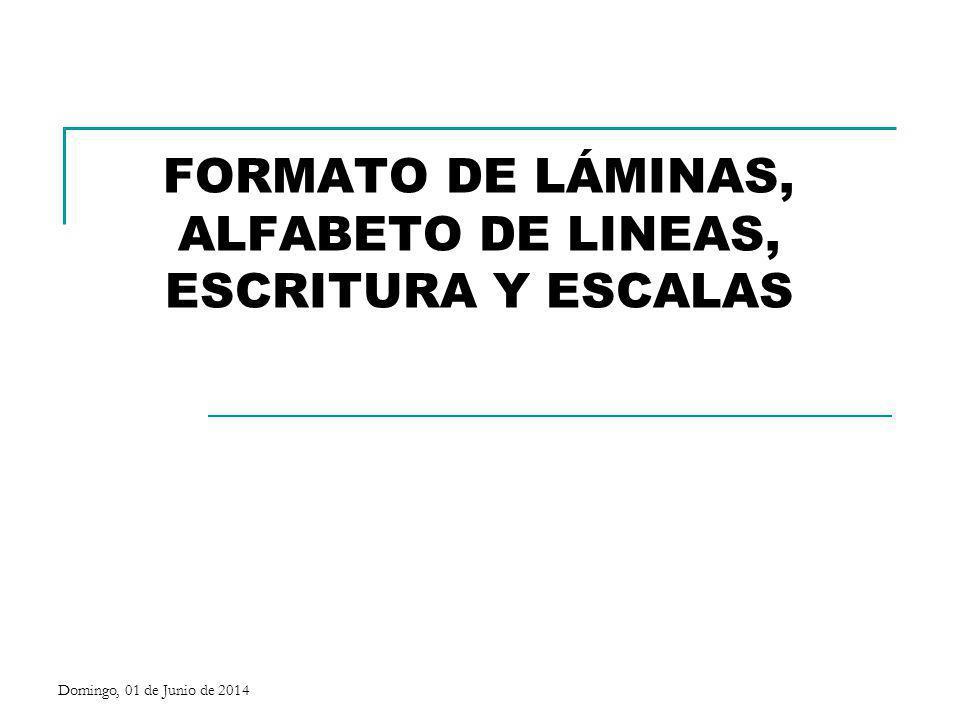 FORMATO DE LÁMINAS, ALFABETO DE LINEAS, ESCRITURA Y ESCALAS Domingo, 01 de Junio de 2014
