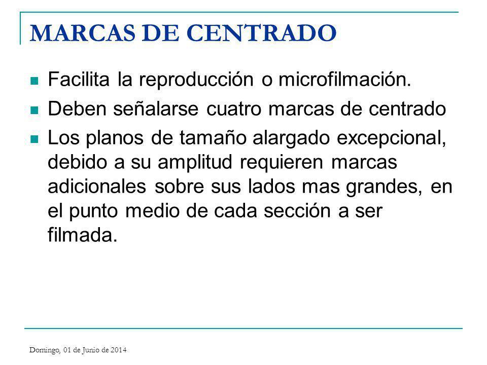 MARCAS DE CENTRADO Facilita la reproducción o microfilmación. Deben señalarse cuatro marcas de centrado Los planos de tamaño alargado excepcional, deb