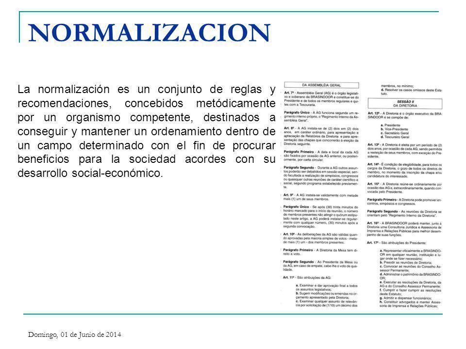 NORMALIZACION La normalización es un conjunto de reglas y recomendaciones, concebidos metódicamente por un organismo competente, destinados a consegui