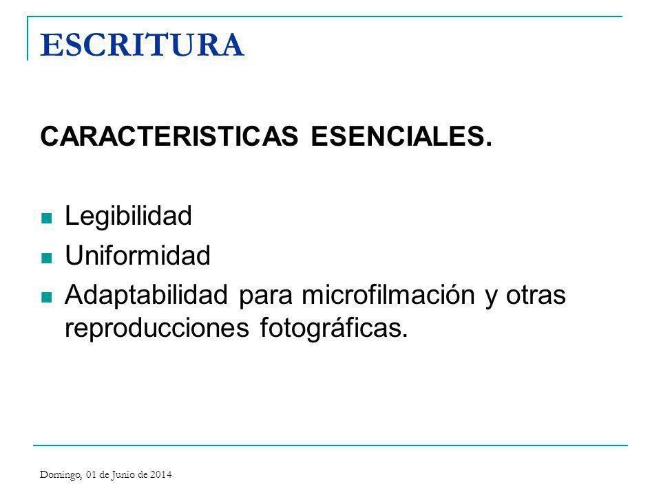 ESCRITURA CARACTERISTICAS ESENCIALES. Legibilidad Uniformidad Adaptabilidad para microfilmación y otras reproducciones fotográficas. Domingo, 01 de Ju