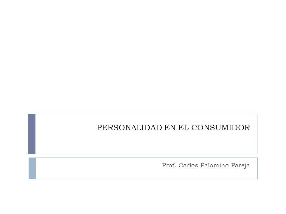 PERSONALIDAD EN EL CONSUMIDOR Prof. Carlos Palomino Pareja