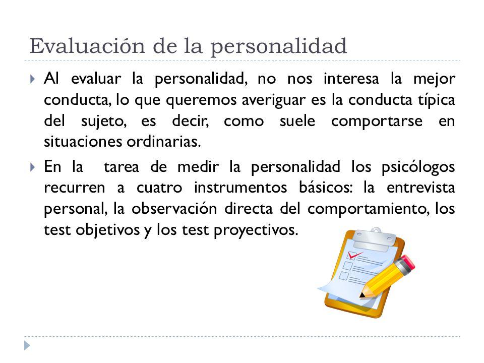 Evaluación de la personalidad Al evaluar la personalidad, no nos interesa la mejor conducta, lo que queremos averiguar es la conducta típica del sujet