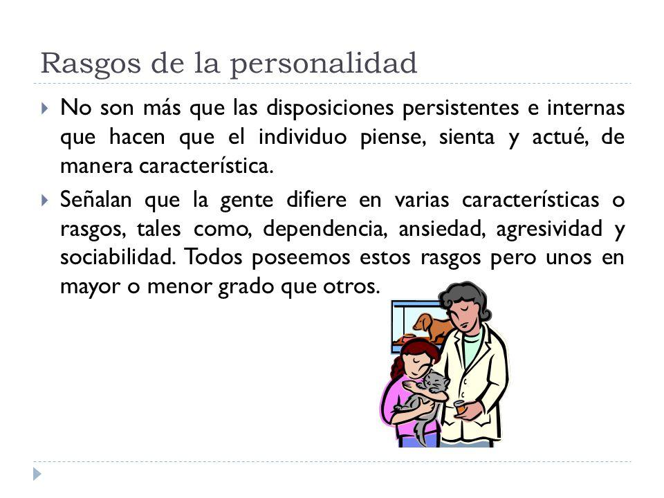 Rasgos de la personalidad No son más que las disposiciones persistentes e internas que hacen que el individuo piense, sienta y actué, de manera caract