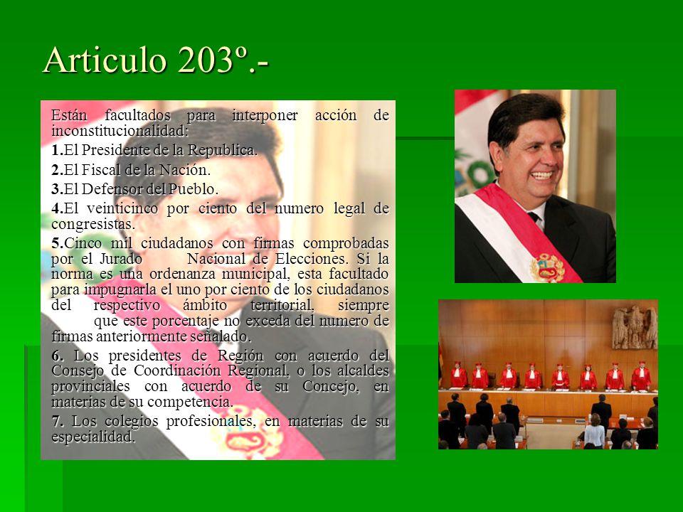 Articulo 203º.- Están facultados para interponer acción de inconstitucionalidad: 1.El Presidente de la Republica. 2.El Fiscal de la Nación. 3.El Defen