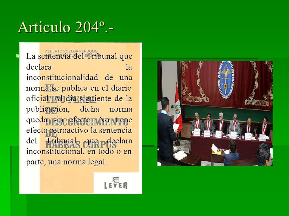 Articulo 204º.- La sentencia del Tribunal que declara la inconstitucionalidad de una norma se publica en el diario oficial. Al día siguiente de la pub