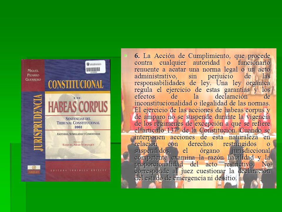 6. La Acción de Cumplimiento, que procede contra cualquier autoridad o funcionario renuente a acatar una norma legal o un acto administrativo, sin per